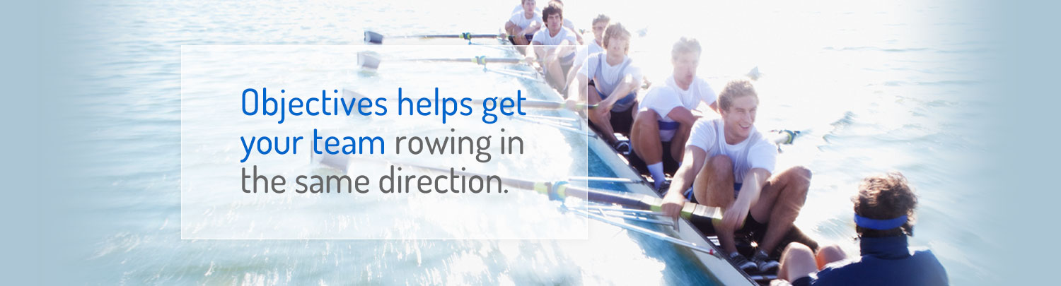 Objectives helps get your team rowing in the same direction